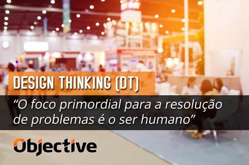 """design thinking (DT) """"o foco primordial para a resolução de problemas é o ser humano"""""""