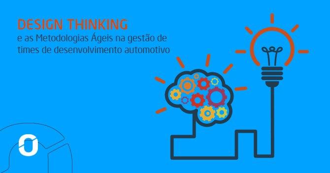 """Desenho de um cérebro com engrenagens ligado a uma lâmpada acessa e ao lado a escrita """"Design thinking e as metodologias Ágeis na gestão de times de desenvolvimento automotivo"""""""