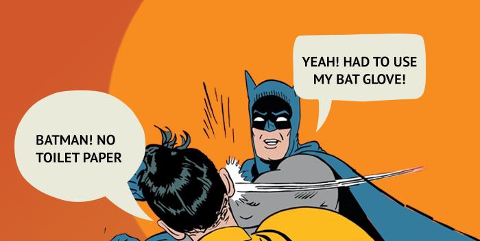 """ilustração do batman dando um tapa no rosto do Robin com a frases dentro de balões """"yeah! had to use my bat glove"""" e outro """"batman! no toilet paper"""""""