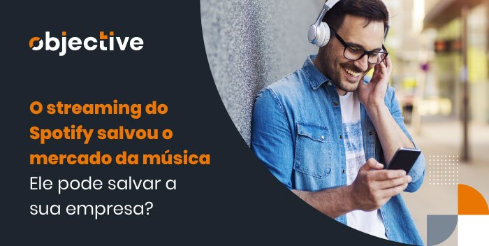 """Imagem de um homem ouvindo música em um fone com um celular na mão e ao lado destaque para a frase """"O streaming do Spotify salvou o mercado da música. Ele pode salvar a sua empresa?"""""""