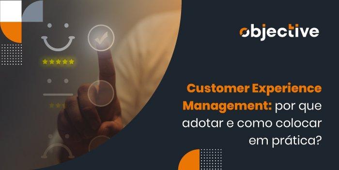 """Imagem de uma tela de um dispositivo e ao lado a escrita""""Customer Experience Management: por que adotar e como colocar em prática?"""""""