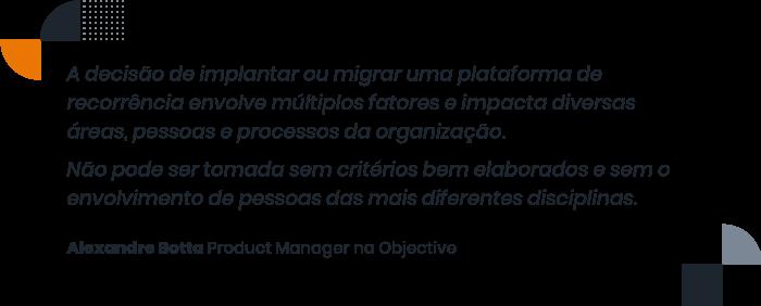 imagem com frase de destaque para a citação do Alexandre Botta, product manager da Objective