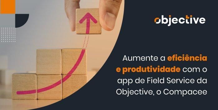 """Imagem de cubos formando uma seta para cima e a escrita """"Aumente a eficiência e produtividade com o app de FIeld Service da Objective, o Compacee"""""""