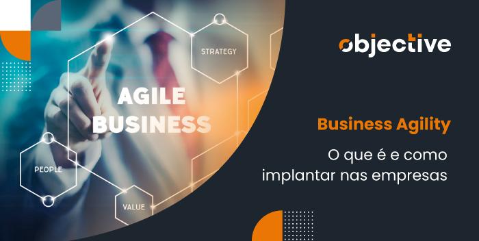 """Imagem de uma pessoa clicando em uma tela coma palavra """"Agile Business"""" e ao lado a escrita """"Business Agility, o que é e como implantar nas empresas"""