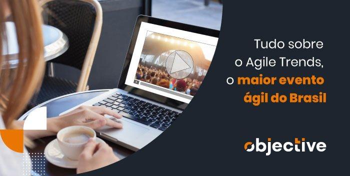 """Imagem de uma pessoa assistindo um evento no computador e ao lado a escrita """"Tudo sobre o Agile Trends, o maior evento ágil do Brasil"""""""
