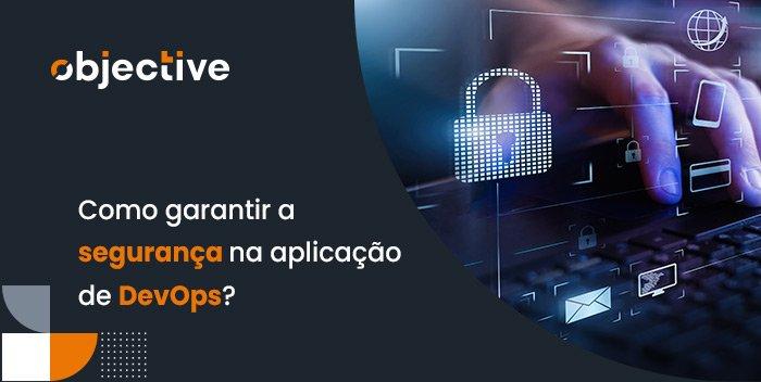 """Imagem de alguns elementos relacionados a segurança e ao lado a escrita """"Como garantir a segurança em uma aplicação de DevOps"""""""